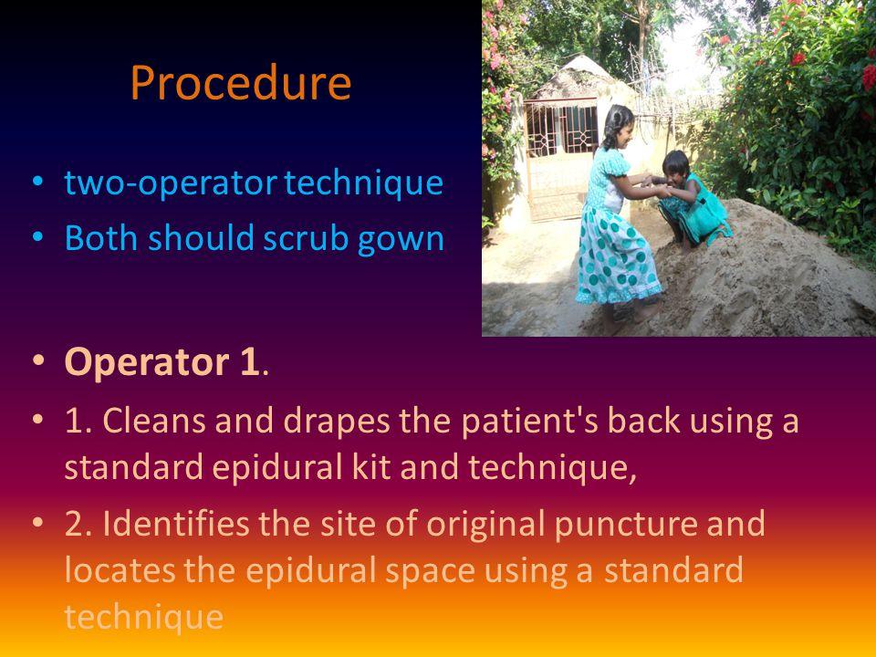 Procedure two-operator technique Both should scrub gown Operator 1.