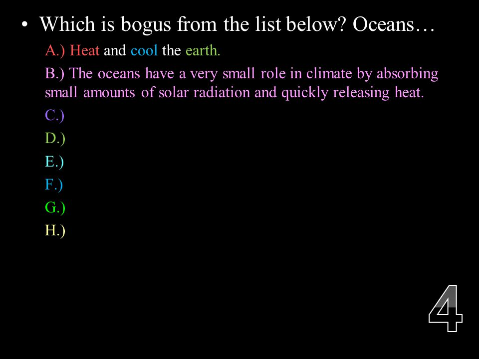 Which is bogus from the list below. Oceans… A.) Heat and cool the earth.