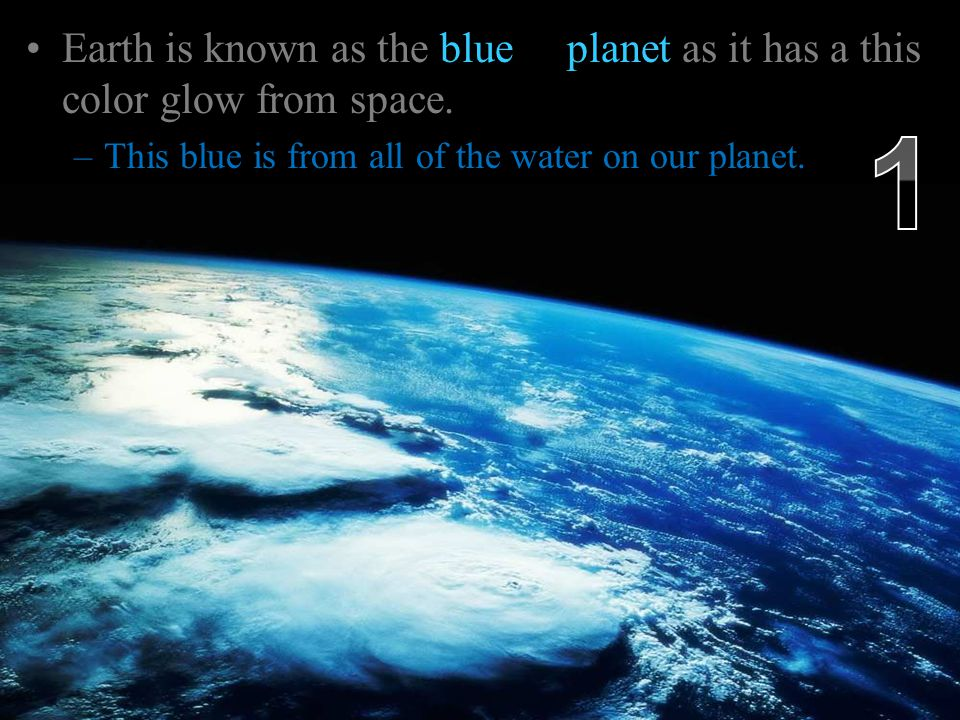 –This blue is from all of the water on our planet.