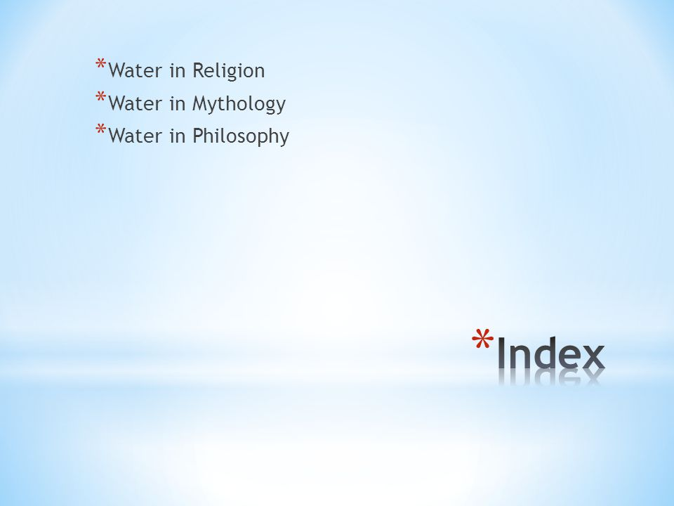 * Water in Religion * Water in Mythology * Water in Philosophy