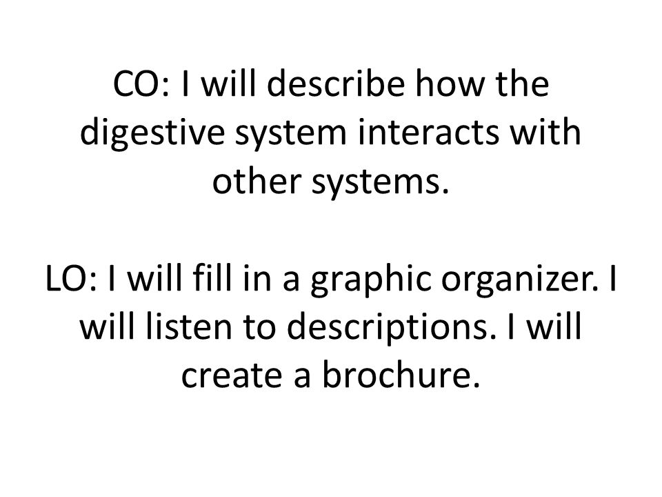 CO: I will describe how the digestive system interacts with other systems.