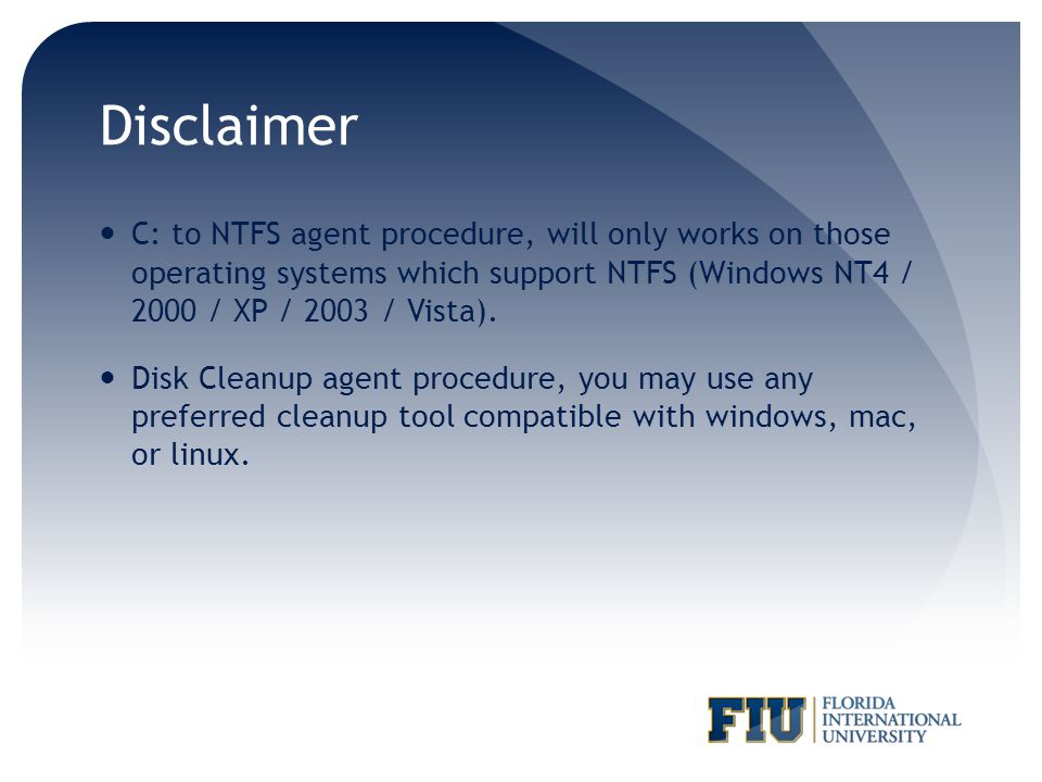 Disclaimer C: to NTFS agent procedure, will only works on those operating systems which support NTFS (Windows NT4 / 2000 / XP / 2003 / Vista).