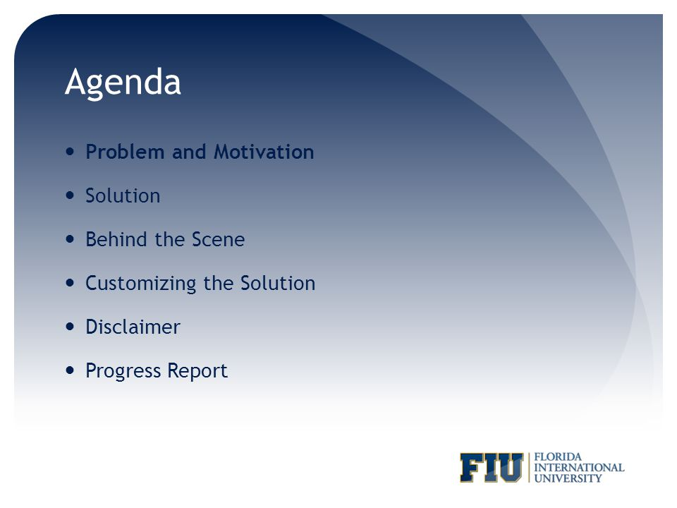 Agenda Problem and Motivation Solution Behind the Scene Customizing the Solution Disclaimer Progress Report