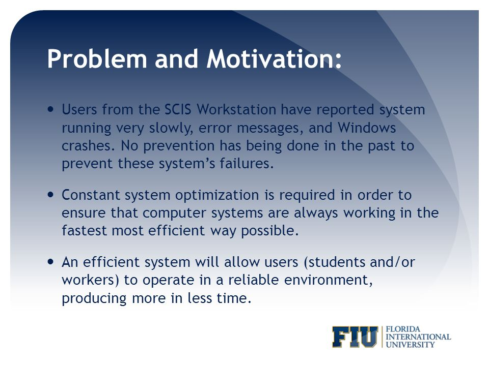 Problem and Motivation: Users from the SCIS Workstation have reported system running very slowly, error messages, and Windows crashes. No prevention h