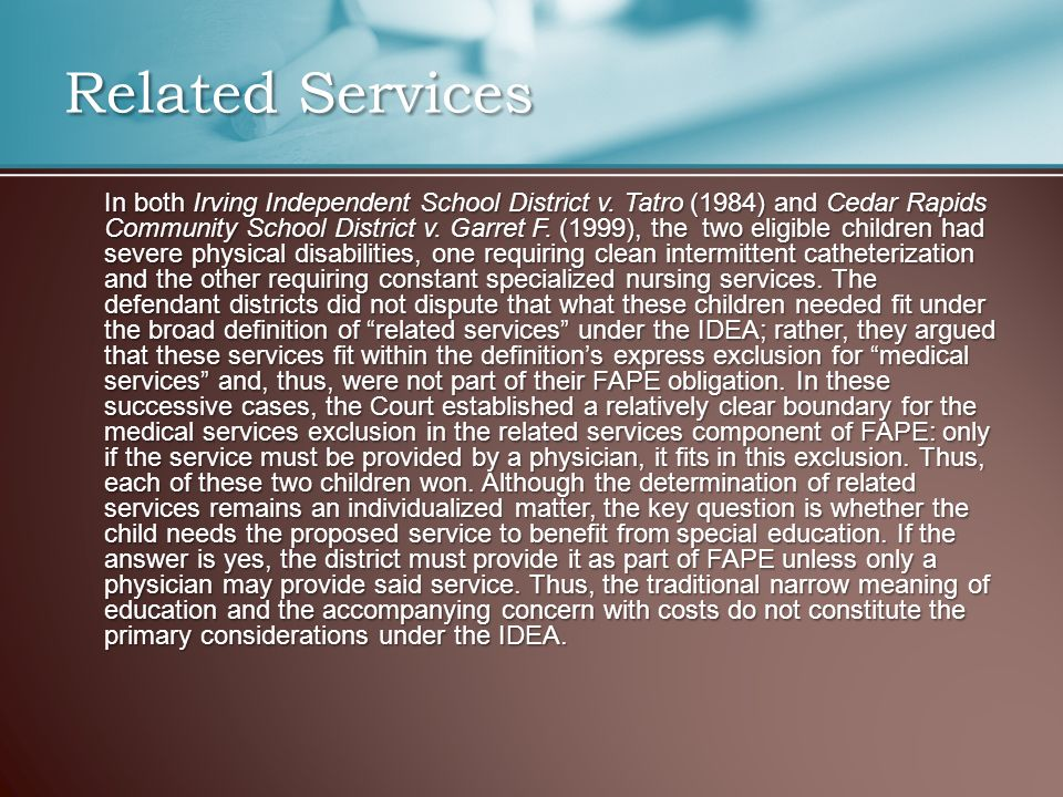 Related Services In both Irving Independent School District v. Tatro (1984) and Cedar Rapids Community School District v. Garret F. (1999), the two el