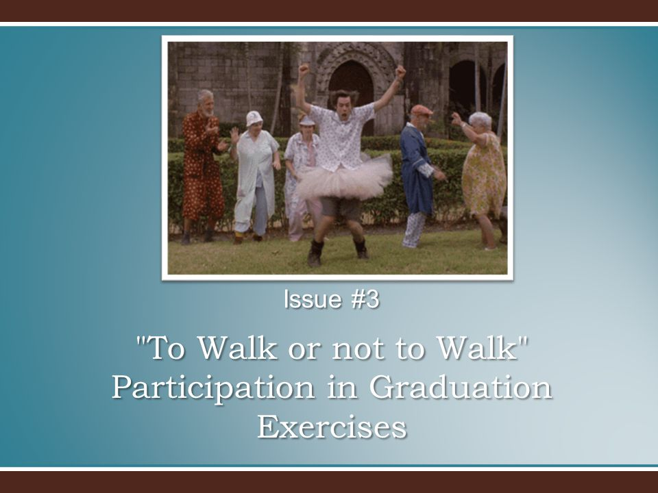 To Walk or not to Walk Participation in Graduation Exercises Issue #3