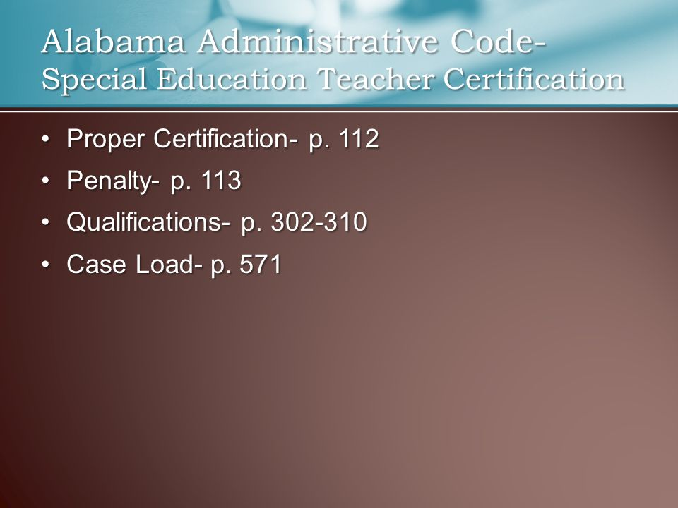 Alabama Administrative Code- Special Education Teacher Certification Proper Certification- p. 112Proper Certification- p. 112 Penalty- p. 113Penalty-