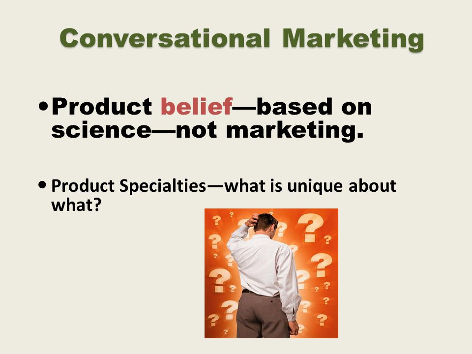 Conversational Marketing Product belief—based on science—not marketing.