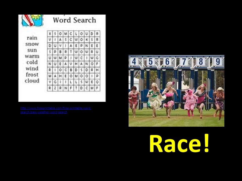 Race! http://www.freeprintable.com/free-printable-word- search/easy-weather-word-search