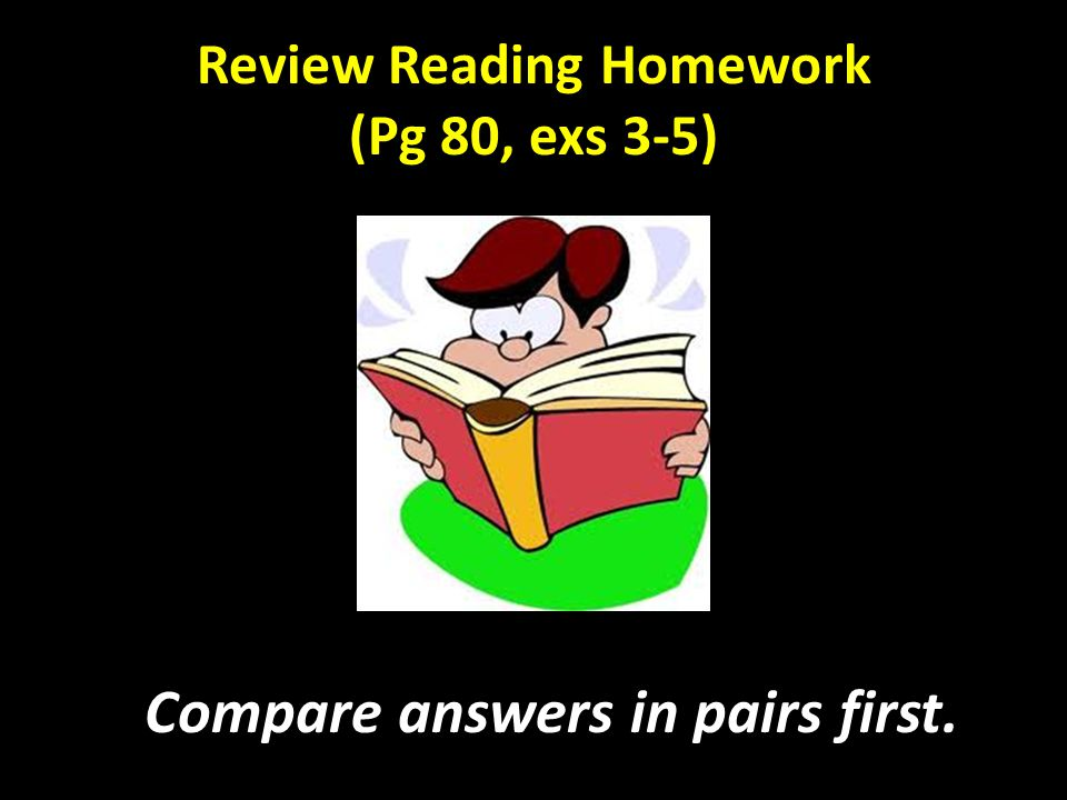 Review Reading Homework (Pg 80, exs 3-5) Compare answers in pairs first.