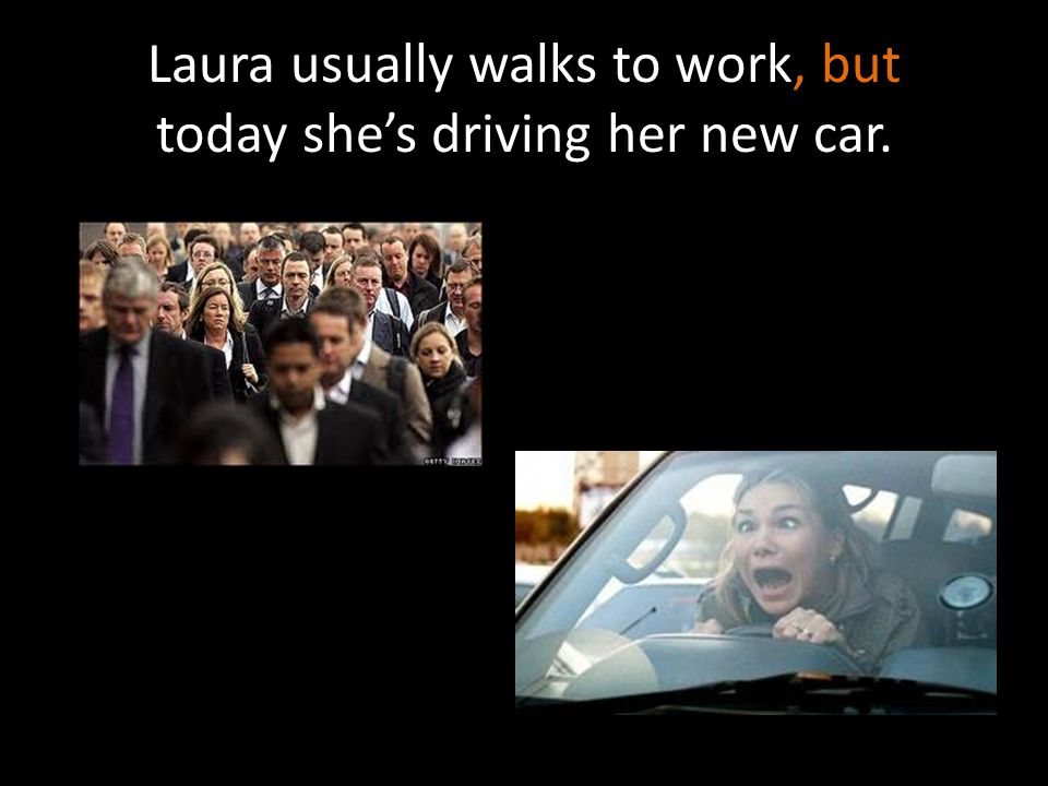 Laura usually walks to work, but today she's driving her new car.