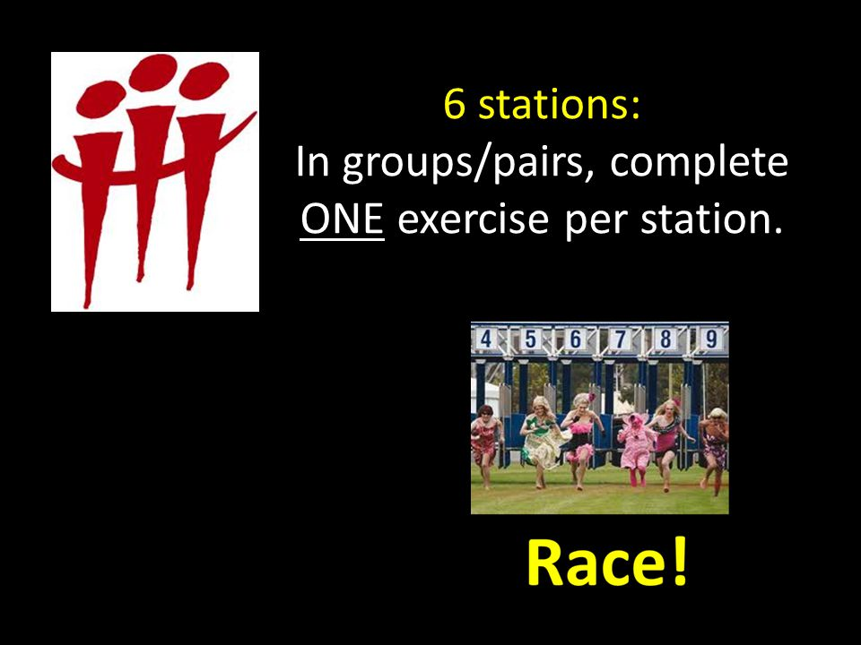 6 stations: In groups/pairs, complete ONE exercise per station.