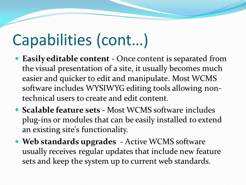 Capabilities Workflow management - workflow is the process of creating cycles of sequential and parallel tasks that must be accomplished in the CMS.