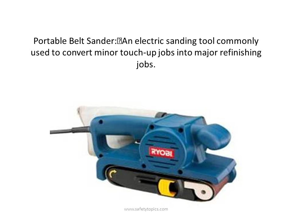 Portable Belt Sander: An electric sanding tool commonly used to convert minor touch-up jobs into major refinishing jobs.