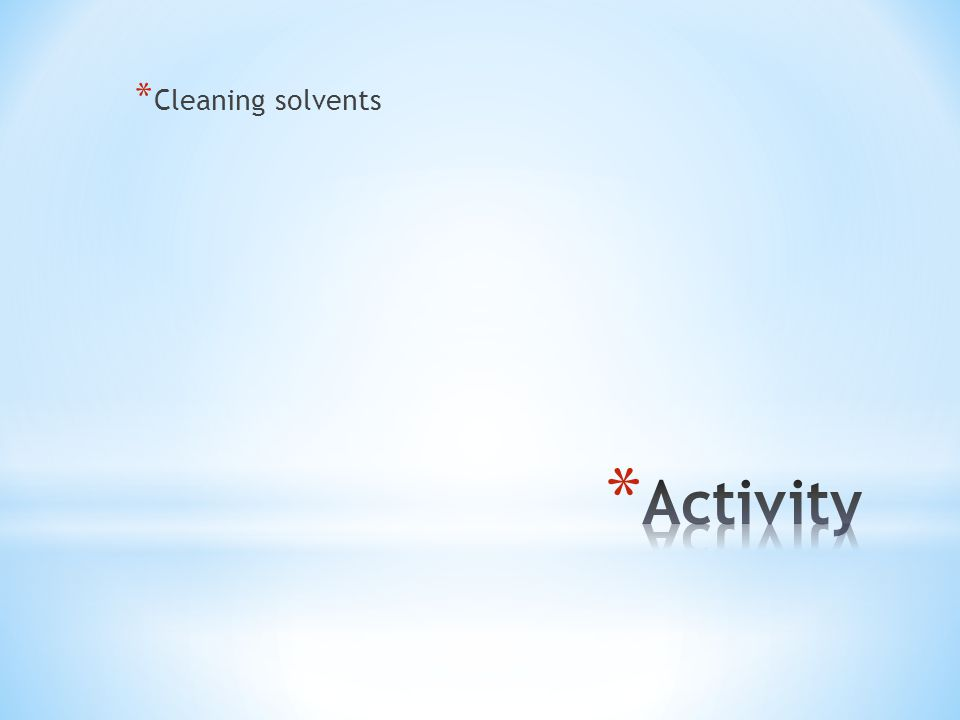 * Cleaning solvents