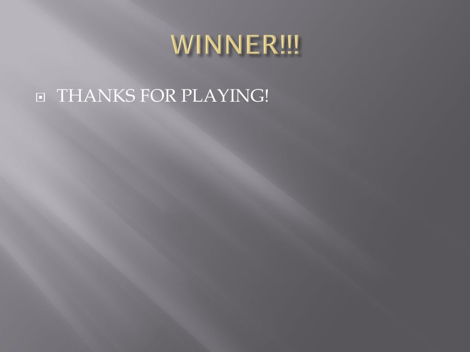  THANKS FOR PLAYING!