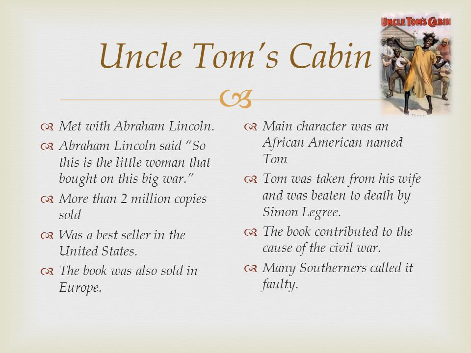 " Uncle Tom's Cabin  Met with Abraham Lincoln.  Abraham Lincoln said ""So this is the little woman that bought on this big war.""  More than 2 millio"