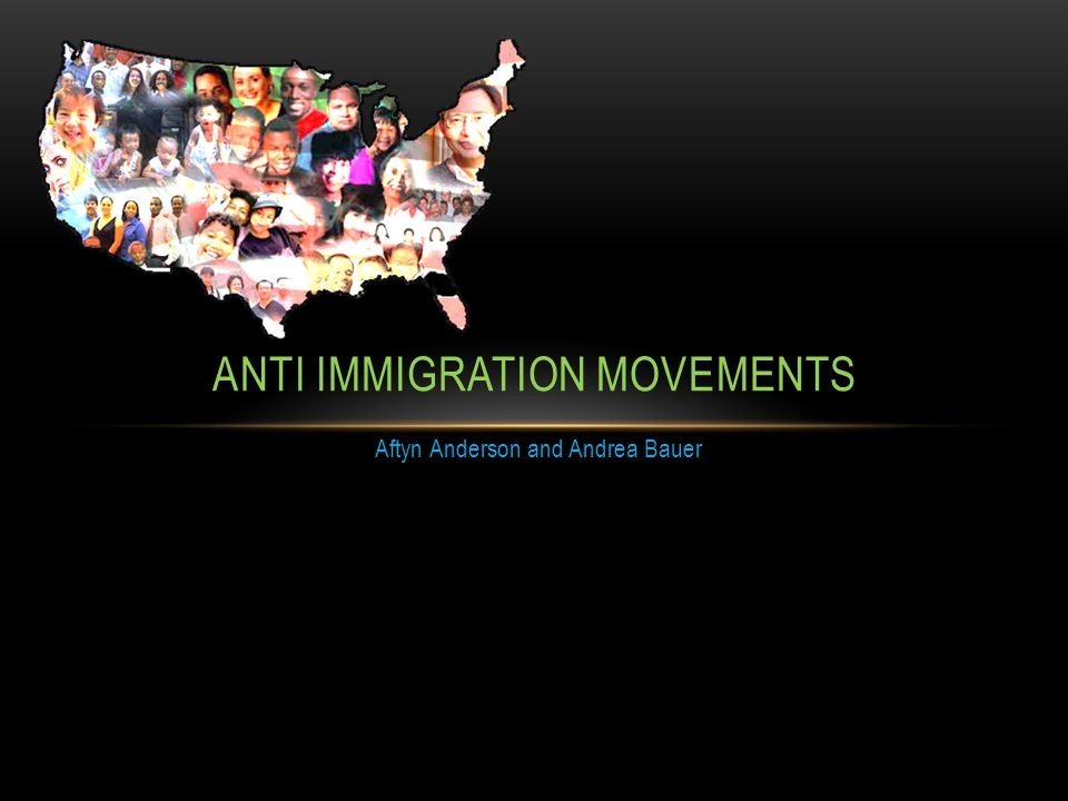 Aftyn Anderson and Andrea Bauer ANTI IMMIGRATION MOVEMENTS
