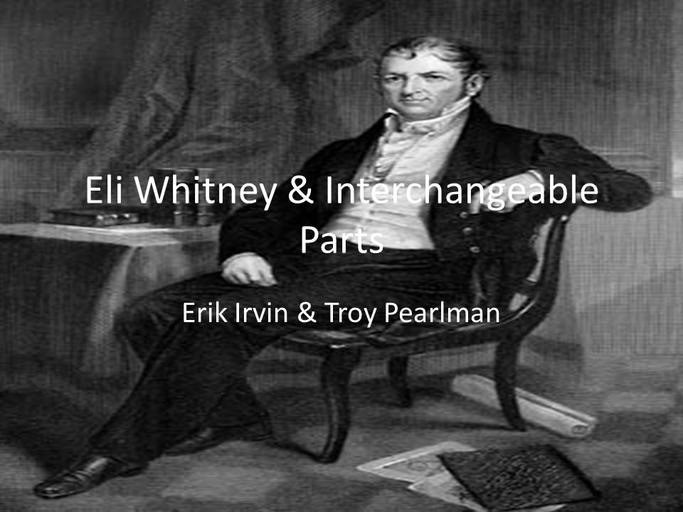 Eli Whitney In 1798 addressed some tool problems Gave officials a proposal for mass-production of guns by using water powered machinery Made water powered machines Also came up with the idea of interchangeable parts