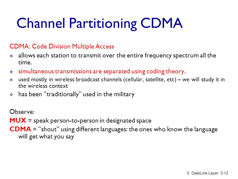 Channel Partitioning CDMA CDMA: Code Division Multiple Access  allows each station to transmit over the entire frequency spectrum all the time.  sim