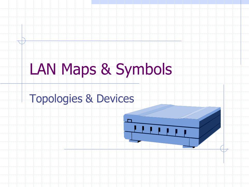 LAN Maps & Symbols Topologies & Devices