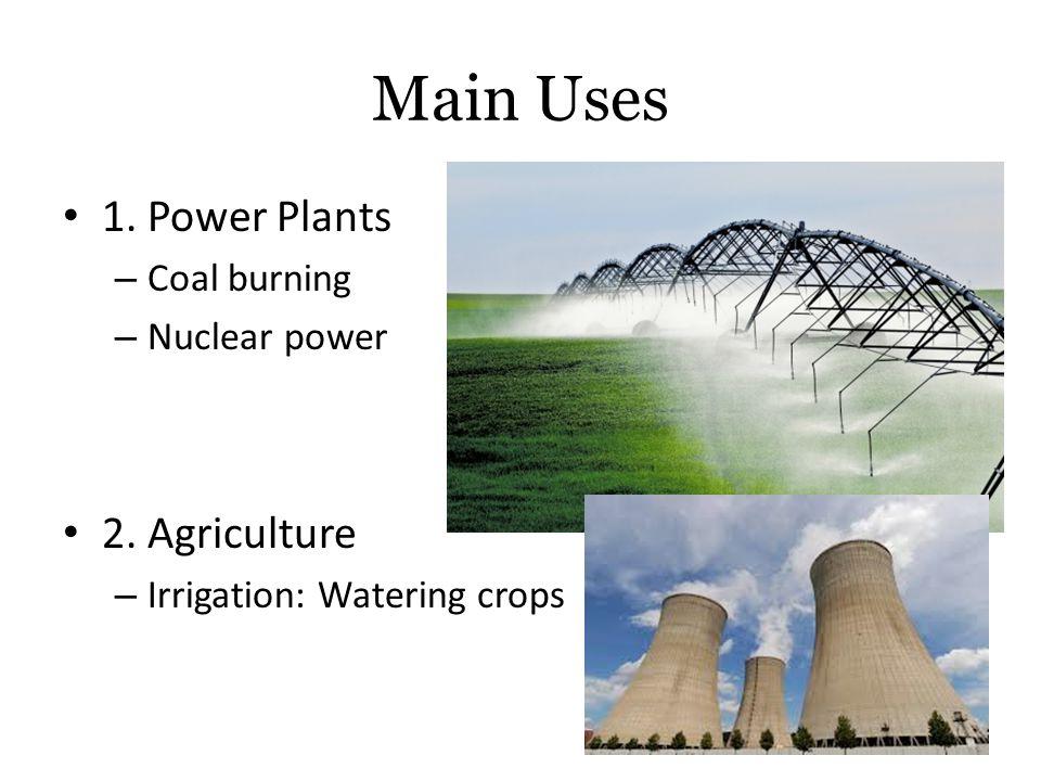 Main Uses 1. Power Plants – Coal burning – Nuclear power 2.