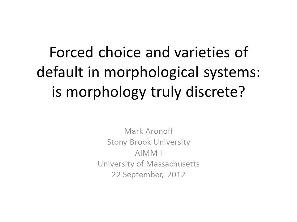 Forced choice and varieties of default in morphological systems: is morphology truly discrete.