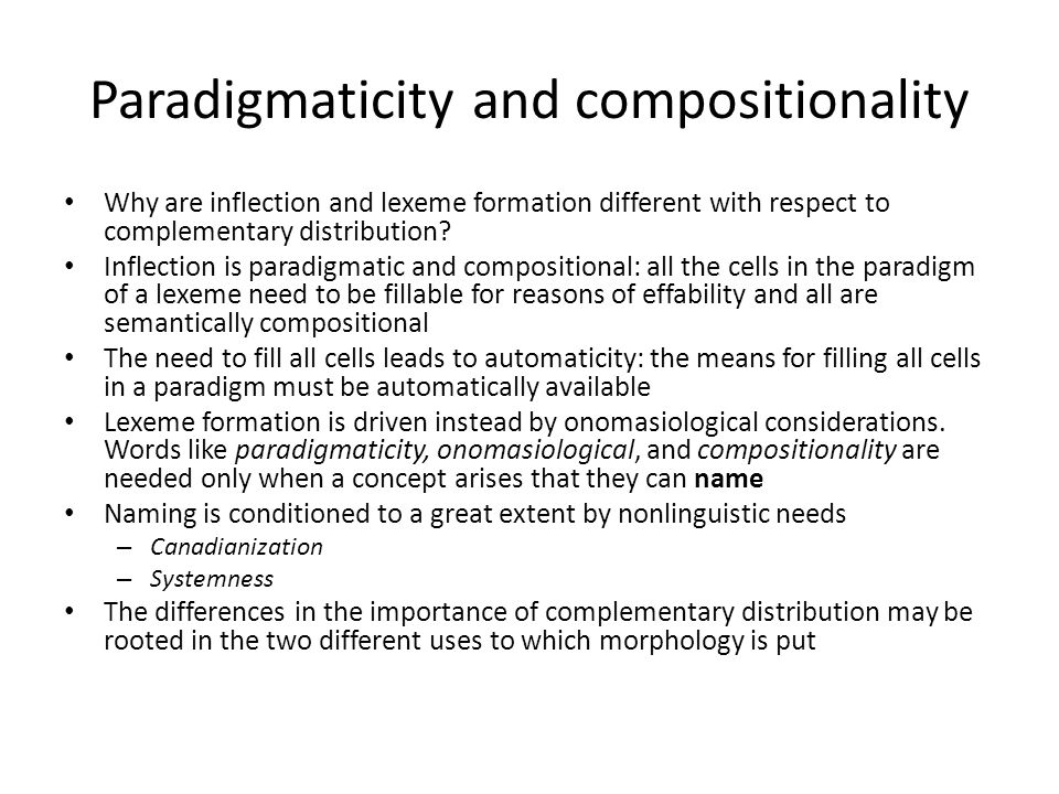 Paradigmaticity and compositionality Why are inflection and lexeme formation different with respect to complementary distribution.