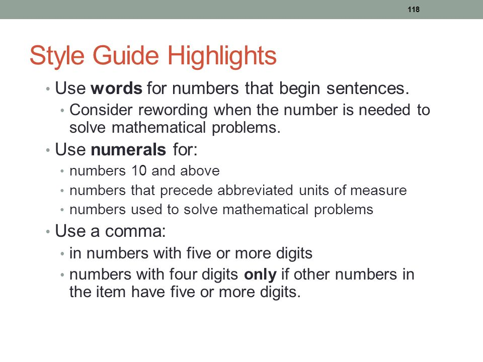 Style Guide Highlights Use words for numbers that begin sentences. Consider rewording when the number is needed to solve mathematical problems. Use nu