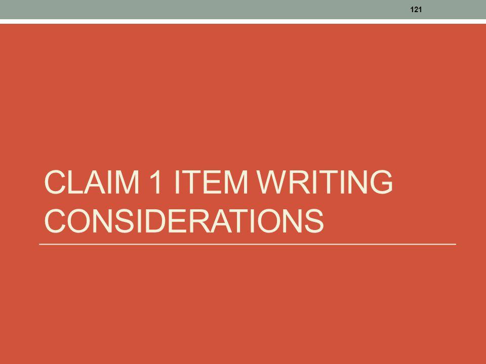 CLAIM 1 ITEM WRITING CONSIDERATIONS 121