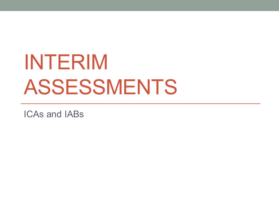 INTERIM ASSESSMENTS ICAs and IABs