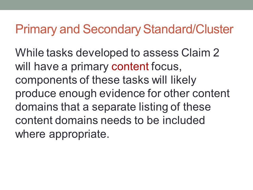 Primary and Secondary Standard/Cluster While tasks developed to assess Claim 2 will have a primary content focus, components of these tasks will likel