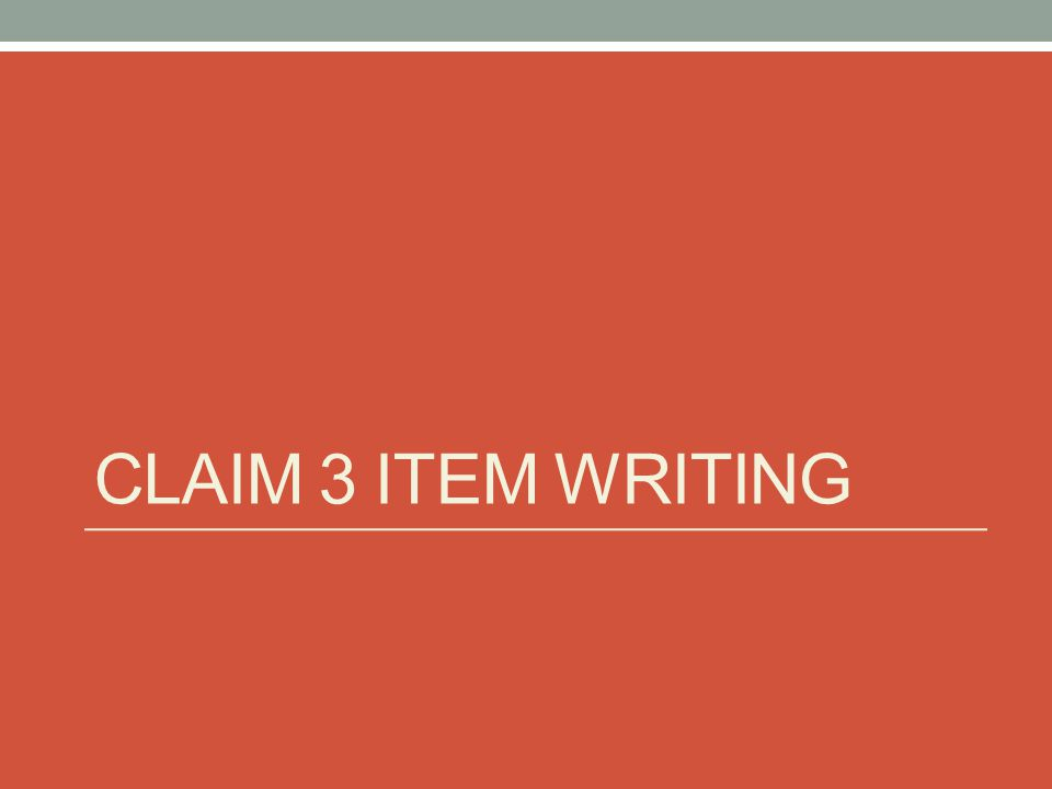 CLAIM 3 ITEM WRITING