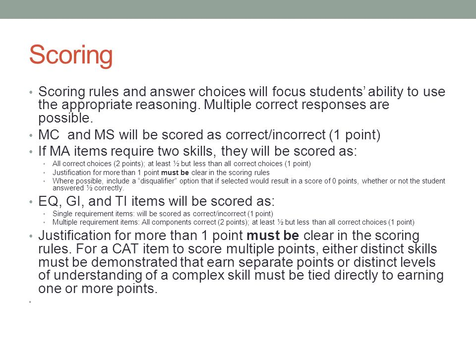 Scoring Scoring rules and answer choices will focus students' ability to use the appropriate reasoning. Multiple correct responses are possible. MC an