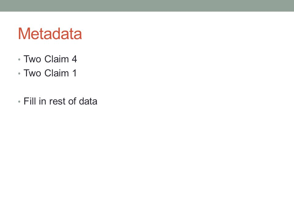 Metadata Two Claim 4 Two Claim 1 Fill in rest of data