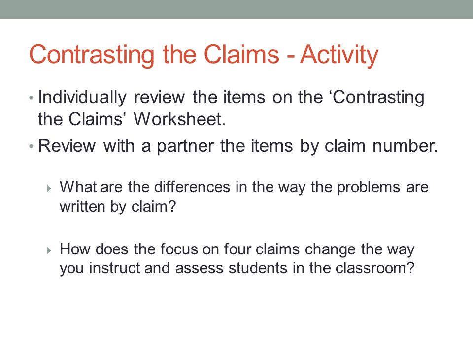 Contrasting the Claims - Activity Individually review the items on the 'Contrasting the Claims' Worksheet. Review with a partner the items by claim nu