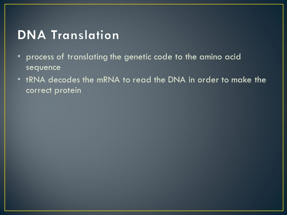 process of translating the genetic code to the amino acid sequence tRNA decodes the mRNA to read the DNA in order to make the correct protein