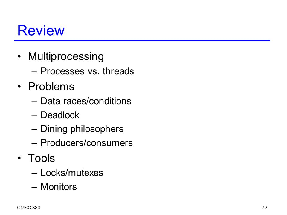 Review Multiprocessing –Processes vs.