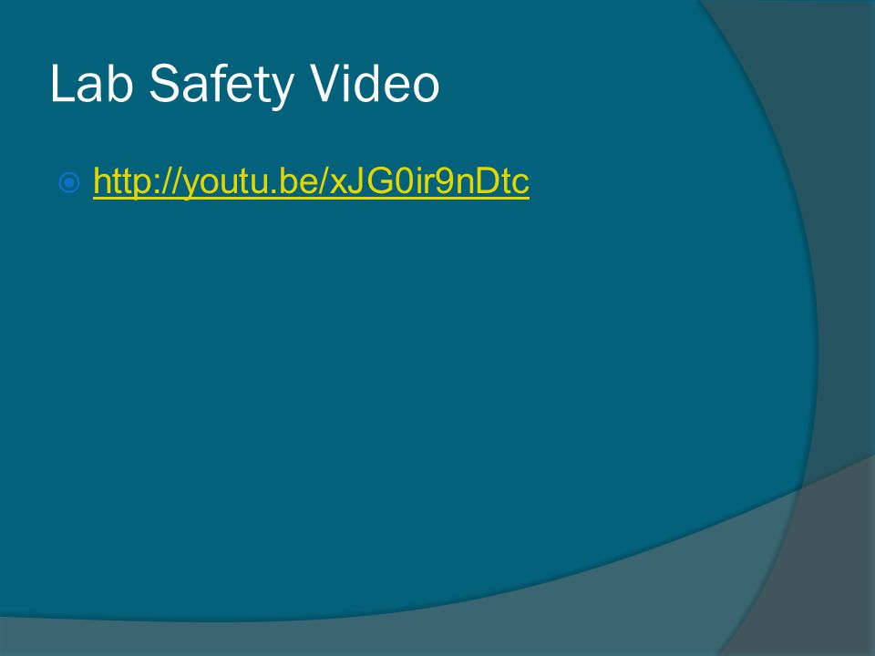 Lab Safety Video  http://youtu.be/xJG0ir9nDtc http://youtu.be/xJG0ir9nDtc