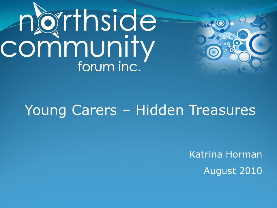 Young Carers – Hidden Treasures Katrina Horman August 2010
