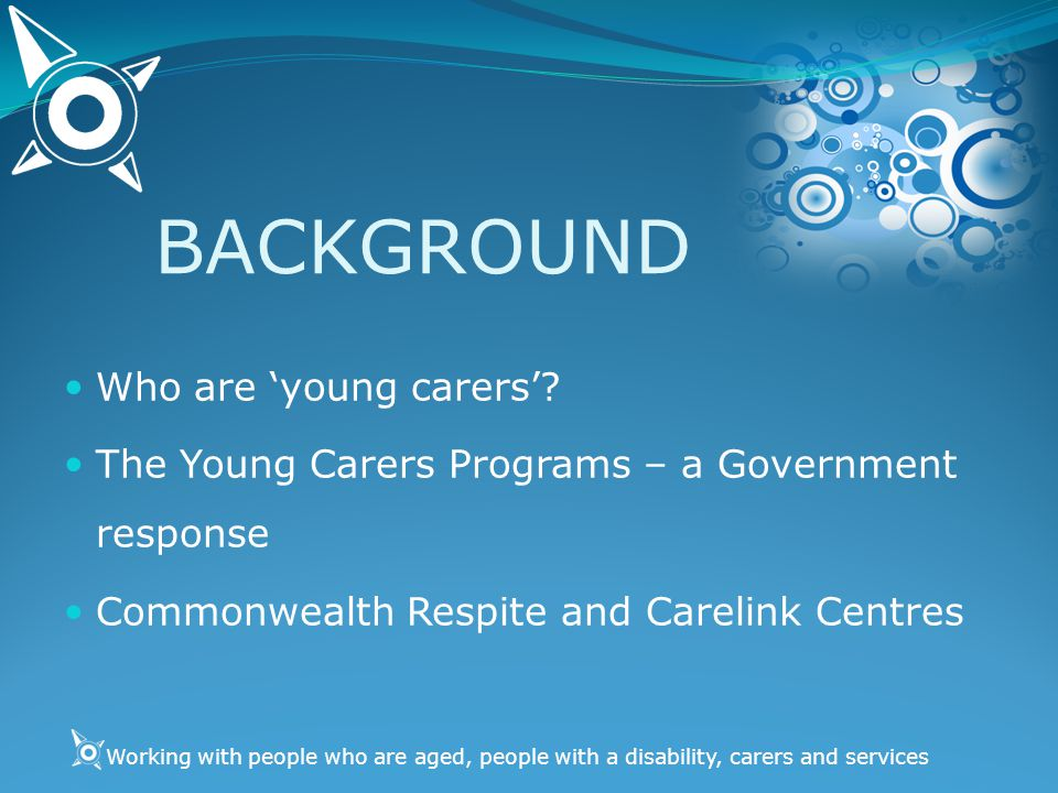 Working with people who are aged, people with a disability, carers and services The Young Carers Progra m AIMS 1.