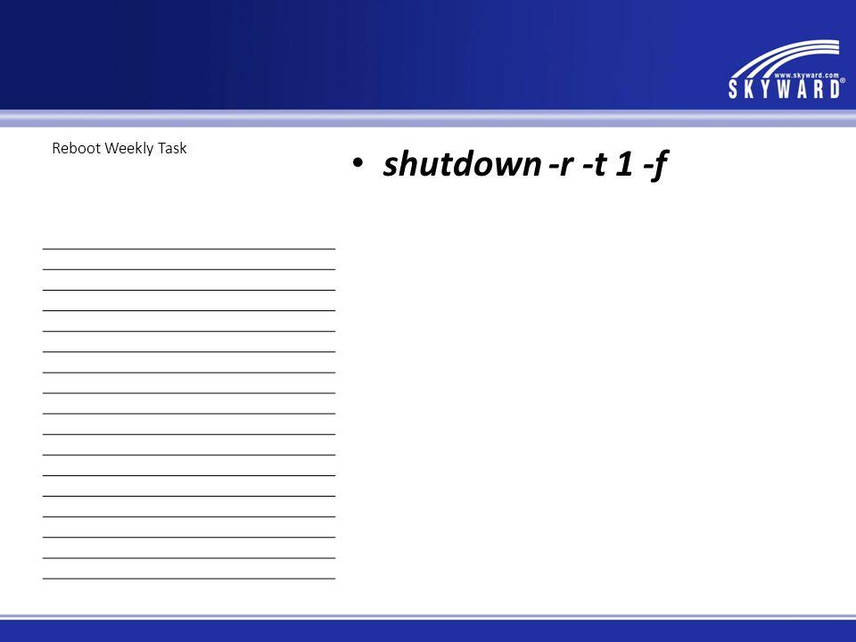 Reboot Weekly Task shutdown -r -t 1 -f