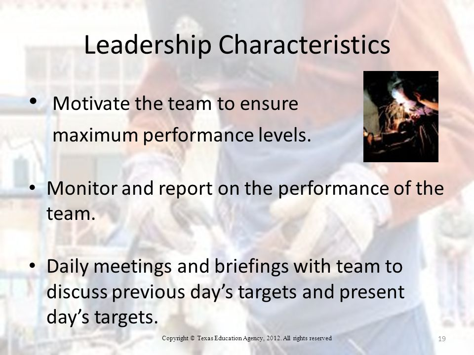 Leadership Characteristics Motivate the team to ensure maximum performance levels.