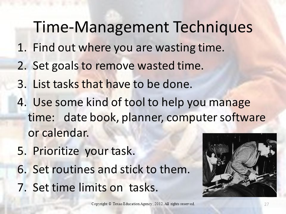Time-Management Techniques 1. Find out where you are wasting time.