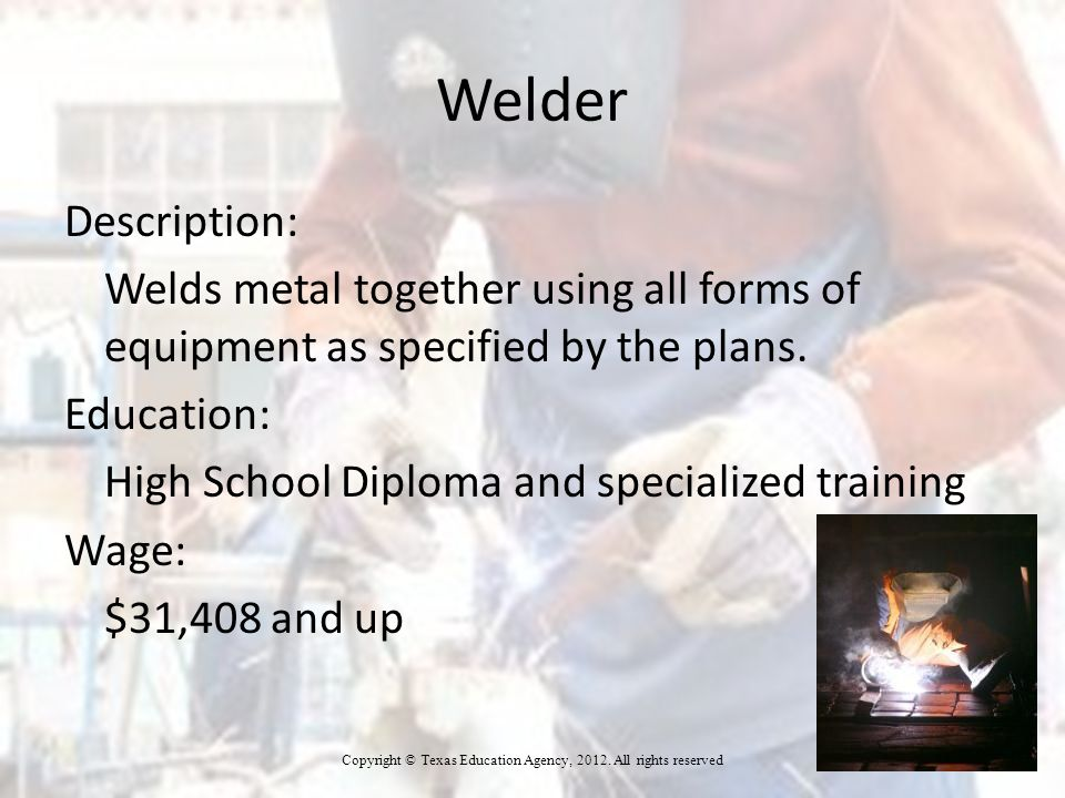 Welder Description: Welds metal together using all forms of equipment as specified by the plans.