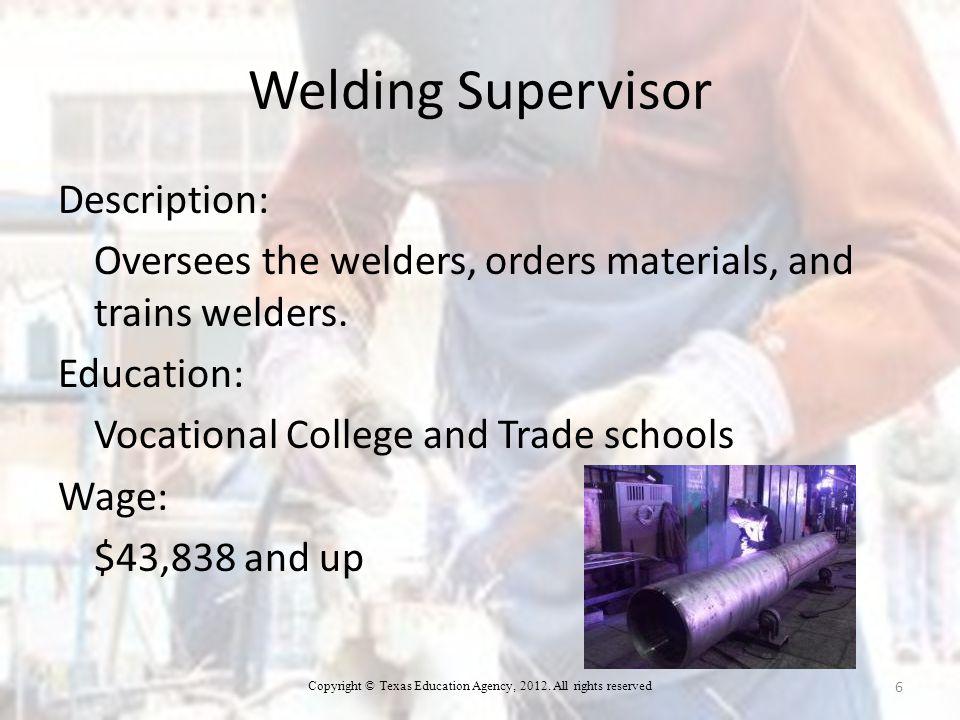 Welding Supervisor Description: Oversees the welders, orders materials, and trains welders.