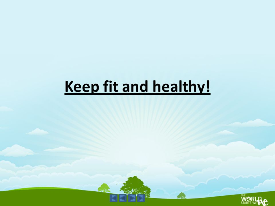 Keep fit and healthy!