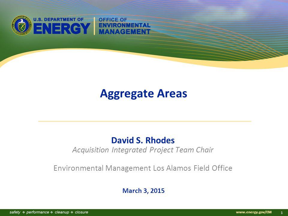 www.energy.gov/EM 1 Aggregate Areas David S.
