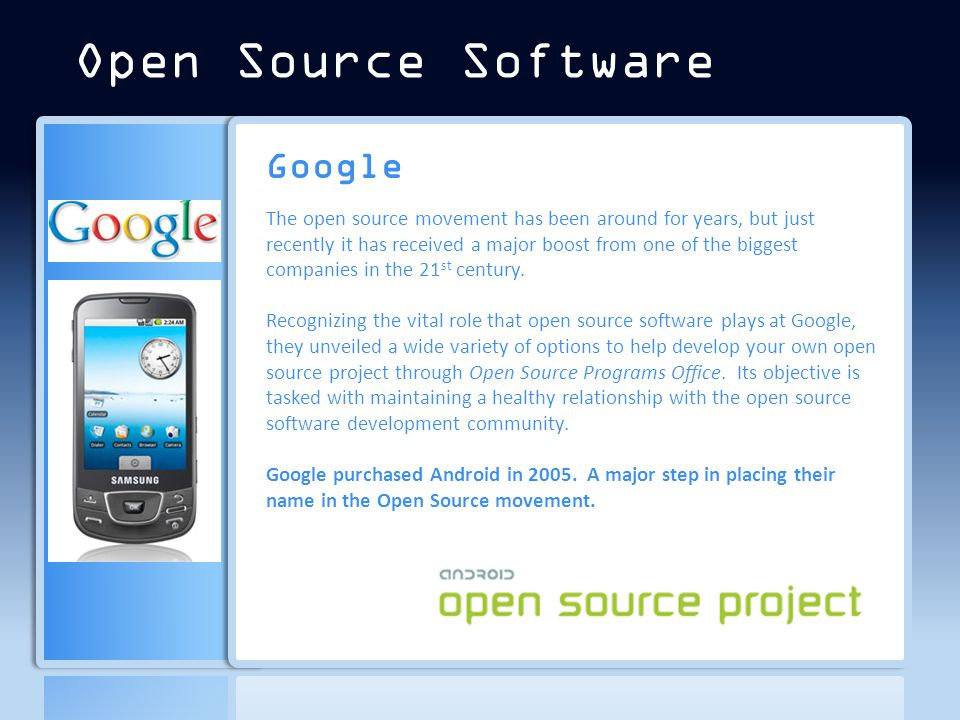 Google The open source movement has been around for years, but just recently it has received a major boost from one of the biggest companies in the 21 st century.