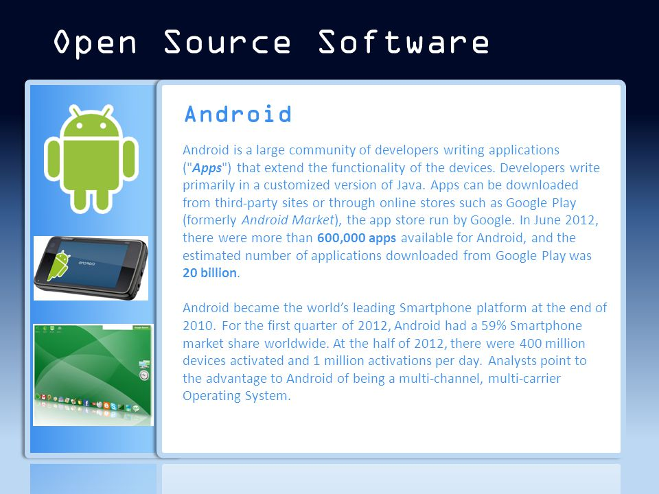 Android Android is a large community of developers writing applications ( Apps ) that extend the functionality of the devices.